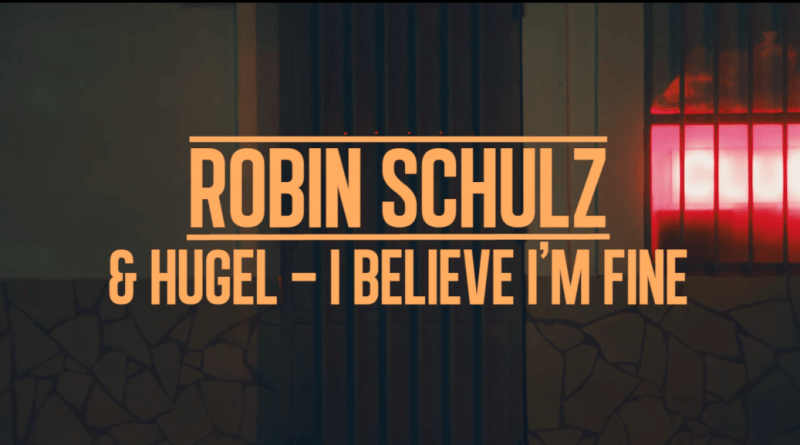 Robin Schulz&Hugel – I believe i'm fine (official video)