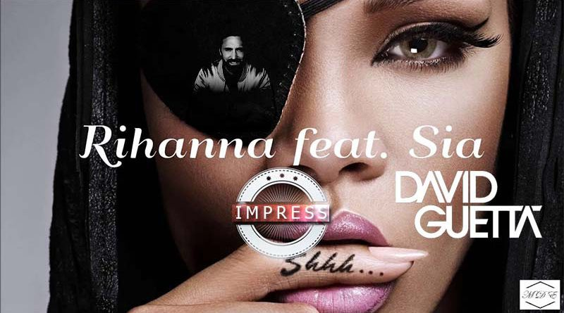 Sia ft. Rihanna & David Guetta – Impress