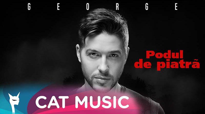 """George lansează single-ul si videoclipul """"Podul de piatra"""""""