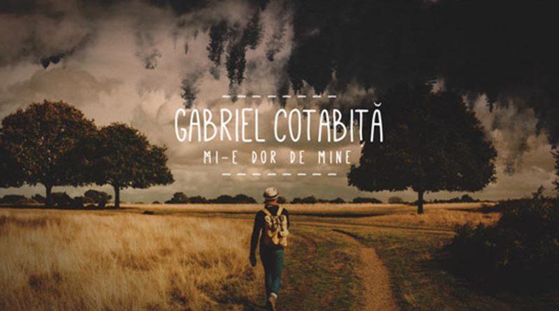 Gabriel Cotabita – Mi-e dor de mine