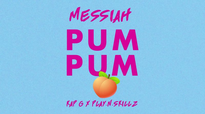 Messiah – Pum Pum (feat. Kap G & Play-N-Skillz)