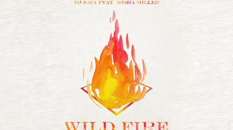 DJ Sava feat. Misha Miller – Wild Fire (Official Video)