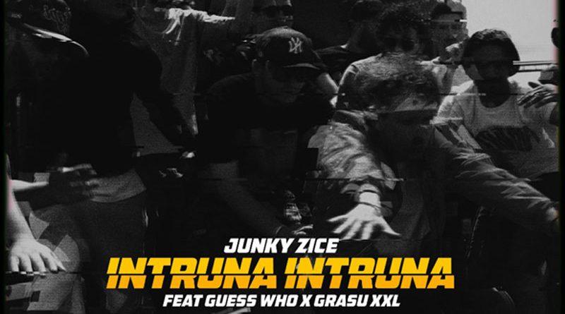 Junky Zice feat. Guess Who & Grasu XXL – Intruna Intruna (Necenzurat)