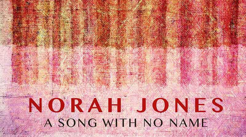 "Norah Jones lanseaza single-ul ""A Song With No Name"""