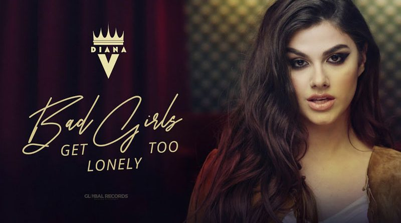 Noua artistă Global Records, Diana V, lansează piesa Bad Girls Get Lonely Too!